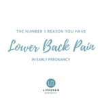 The number 1 reason you have lower back pain in early pregnancy